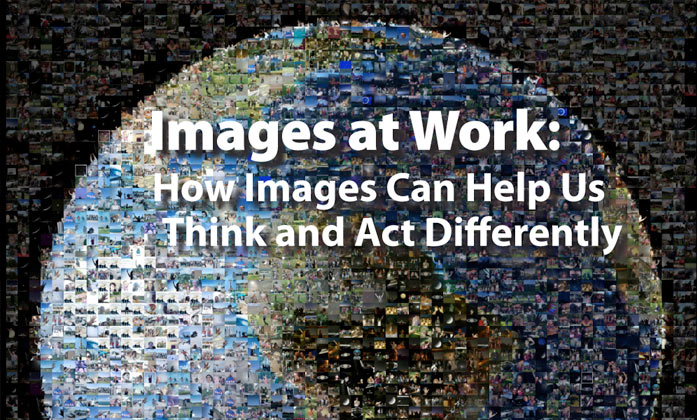 Images at Work: How Images can Help Us Think and Act Differently.