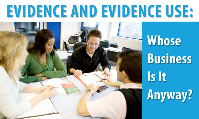 Evidence and Evidence Use: Whose Business Is It, Anyway?