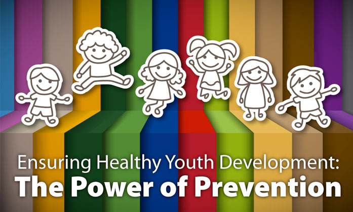 Ensuring Healthy Youth Development: The Power of Prevention