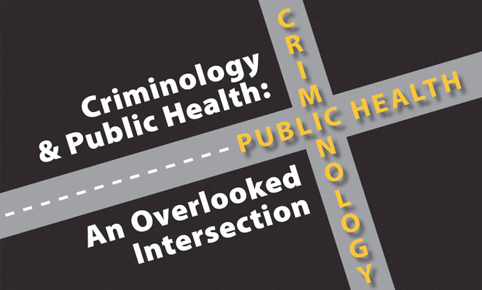 Criminology & Public Health: An Overlooked Intersection